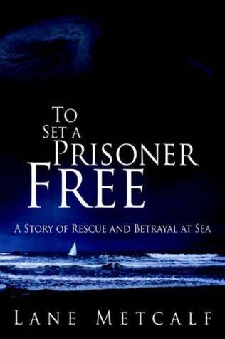 To Set A Prisoner Free  by  Lane Metcalf