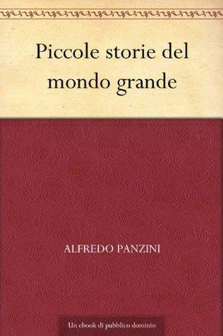 Piccole storie del mondo grande  by  Alfredo Panzini