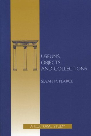 Museums, Objects and Collections  by  Susan M. Pearce