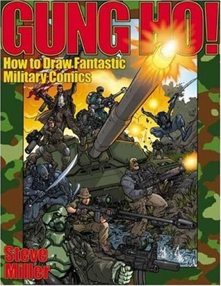 Gung Ho!: How to Draw Fantastic Military Comics Steve  Miller