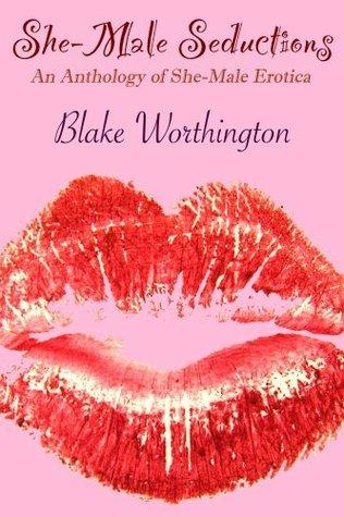 She-Male Seductions: An Anthology of She-Male Erotica  by  Blake Worthington