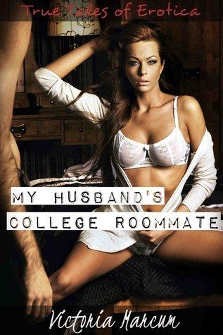True Tales of Erotica: My Husbands College Roommate Victoria Marcum