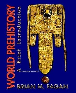 World Prehistory - A Brief Introduction By Brian M. Fagan (7th, Seventh Edition)  by  Brian M. Fagan