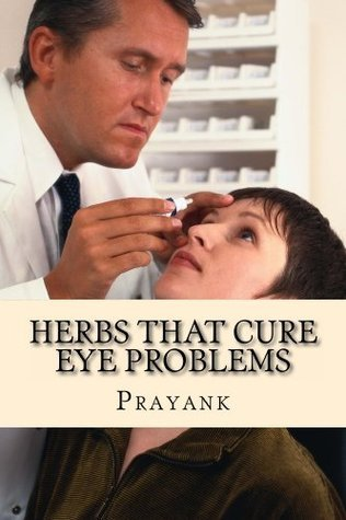 Herbs That Cure Eye Problems  by  PRAYANK