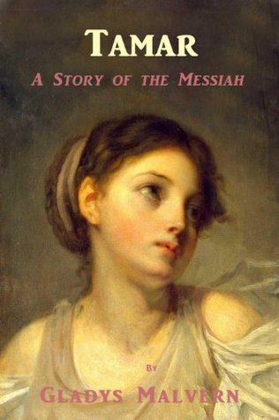 Tamar - A Story of the Messiah Gladys Malvern