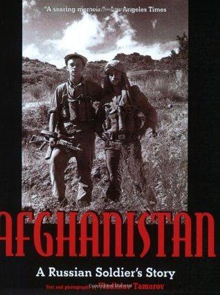 Afghanistan: A Russian Soldiers Story  by  Vladislav Tamarov