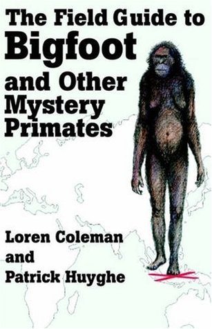The Field Guide to Bigfoot and Other Mystery Primates  by  Loren Coleman