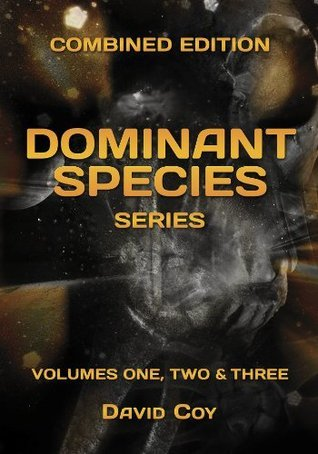 The Dominant Species Series -- Combined Edition  by  David Coy