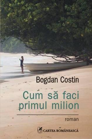 Cum să faci primul milion  by  Bogdan Costin