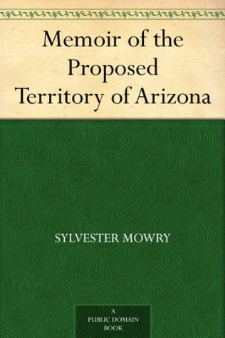 The Geography and Resources of Arizona and Sonora  by  Sylvester Mowry