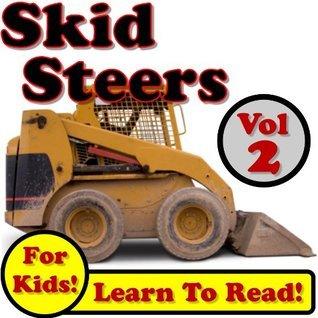 Skid Steer Loaders Vol 2: More Super Skid Steer Loaders Digging Dirt On The Jobsite! (Over 40 Photos of Skid Steer Loaders Working) Kevin Kalmer
