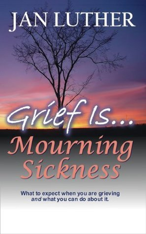Grief Is...Mourning Sickness Jan Luther