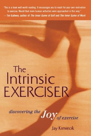 The Intrinsic Exerciser: Discovering the Joy of Exercise  by  Jay C. Kimiecik