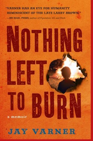 Nothing Left to Burn: A Memoir  by  Jay Varner