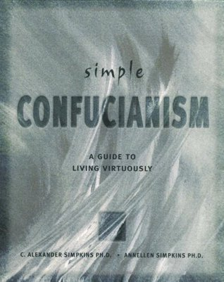 Simple Confucianism (Simple Series)  by  C. Alexander Simpkins