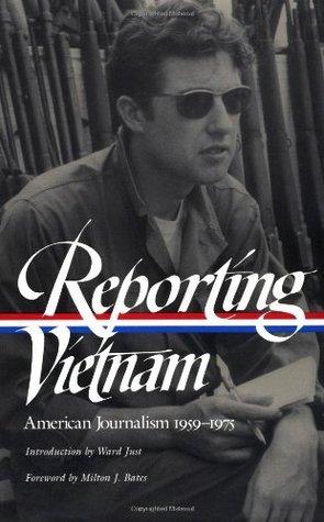 Reporting Vietnam: American Journalism 1959-1975 Milton J. Bates