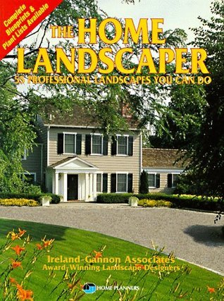 The Home Landscaper: 55 Professional Landscapes You Can Do  by  Ann Reilly