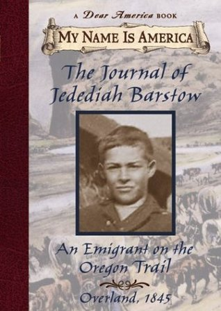 Journal of Jedediah Barstow: An Emigrant On The Oregon Trail Ellen Levine