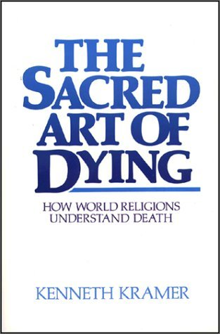 The Sacred Art of Dying: How World Religions Understand Death  by  Kenneth Paul Kramer