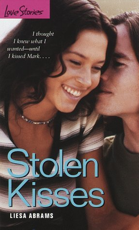 Stolen Kisses (Love Stories For Young Adults, #37) Liesa Abrams
