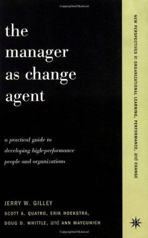 The Manager As Change Agent  by  Jerry W. Gilley