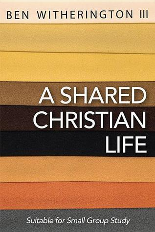 A Shared Christian Life Ben Witherington III