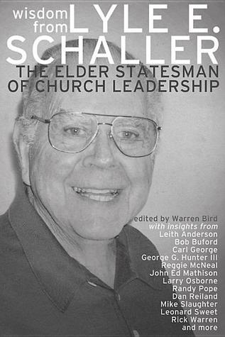 Wisdom from Lyle E. Schaller: The Elder Statesman of Church Leadership  by  Lyle E. Schaller
