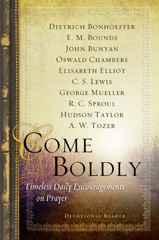 Come Boldly: Timeless Daily Encouragements on Prayer  by  Dietrich Bonhoeffer