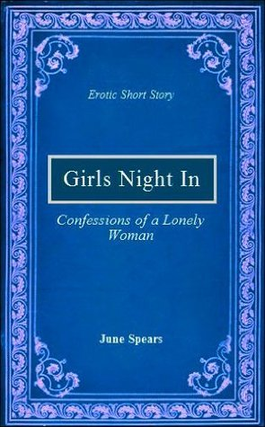 Girls Night In (A Short from the Anthology - Confestions of a Lonely Woman)  by  June Spears