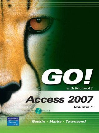 GO! with Microsoft Access 2007, Volume 1  by  Shelley Gaskin