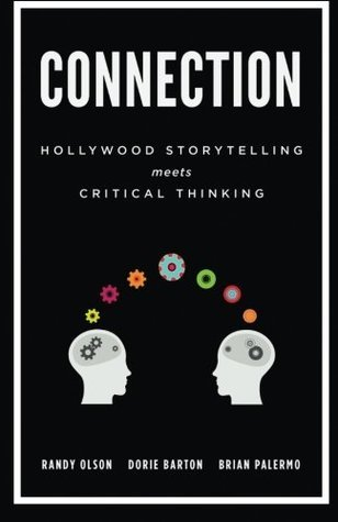 Connection: Hollywood Storytelling Meets Critical Thinking  by  Randy Olson
