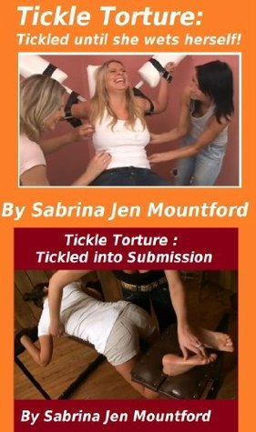 Tickle Torture : Tickled until she wets herself and Tickled into Submission  by  Sabrina Jen Mountford