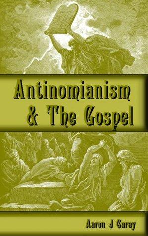 Antinomianism and the Gospel Aaron Carey