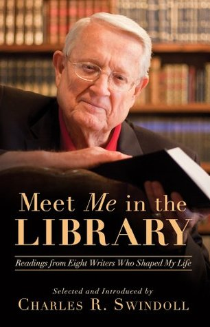 Meet Me in the Library: Readings from Eight Writers Who Shaped My Life  by  Charles R. Swindoll