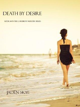 Death  by  Desire (Caribbean Murder, #4) by Jaden Skye