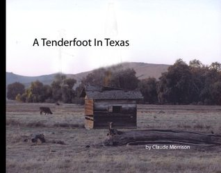 A Tenderfoot in Texas Claude Morrison