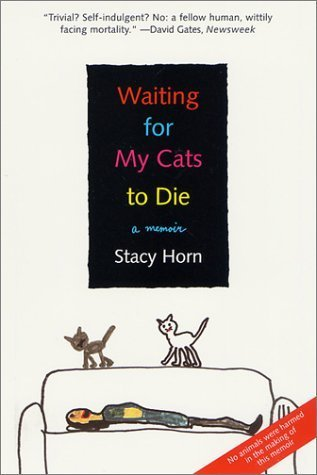 Waiting for My Cats to Die: A Memoir  by  Stacy Horn
