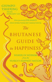 The Bhutanese Guide to Happiness. Words of Wisdom from the Worlds Happiest Nation.  by  Gyonpo Tshering