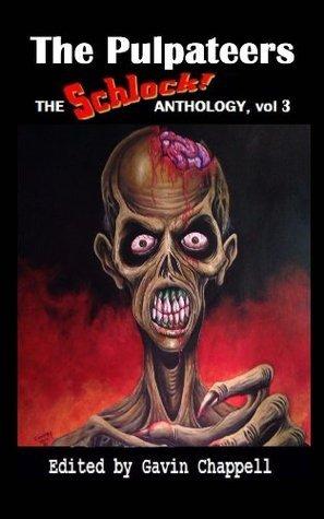 The Pulpateers: Schlock! Anthology, Volume 3 Gavin Chappell
