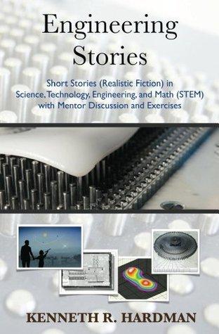 Engineering Stories: Realistic Fiction in STEM (Volume 1)  by  Kenneth Hardman