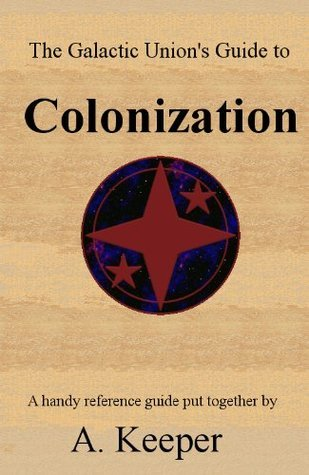 The Galactic Unions Guide to Colonization Melissa Strnad
