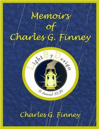 Memoirs Of Charles G. Finney Charles Grandison Finney