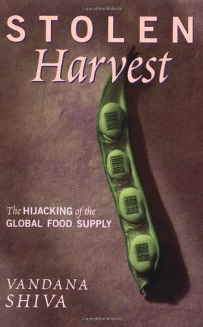 Stolen Harvest: The Hijacking of the Global Food Supply Vandana Shiva