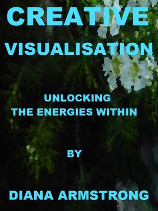 Creative Visualisation  by  Diana Armstrong