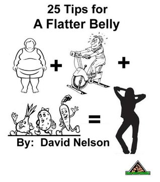 25 Tips for a Flatter Belly  by  David Nelson