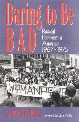 Daring to Be Bad: Radical Feminism in America, 1967-1975  by  Alice Echols