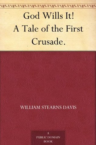 God Wills It! A Tale of the First Crusade.  by  William Stearns Davis