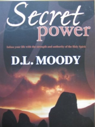 Secret Power Infuse your life with strength and authority of the Holy Spirit  by  D.L. Moody