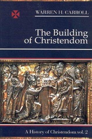 The Building of Christendom: A History of Christendom, Vol. 2 Warren H. Carroll
