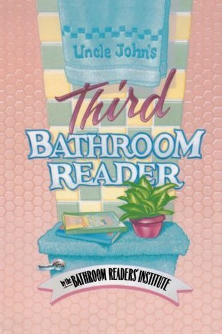 Uncle Johns Third Bathroom Reader (Uncle Johns Bathroom Reader, #3)  by  Bathroom Readers Institute